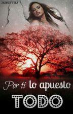 Por Ti Lo Apuesto Todo (PROYECTO) by JazVila