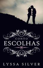 Escolhas [COMPLETO] by Lyssa_Silver
