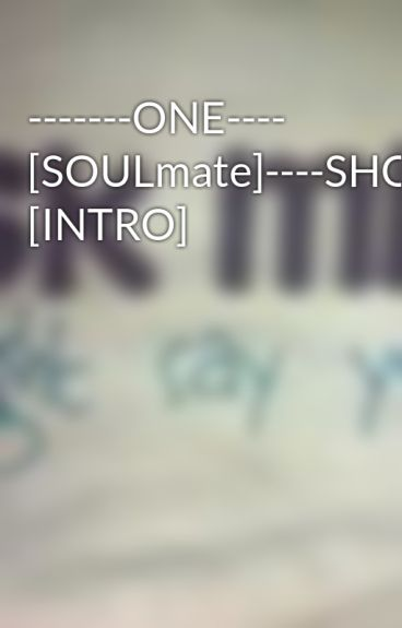 -------ONE---- [SOULmate]----SHOT------- [INTRO] by imightsayYES