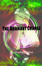 The Adamant Change by CarnalTheEmotion