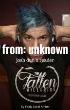 from: unknown (josh dun x reader) by FairlyLocalAmber