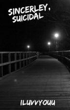 Sincerely, Suicidal by ILuvvYouu