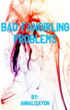 BAD Fangirling Problems by Annalisayon