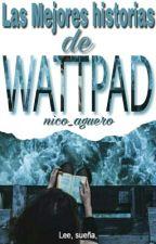 Las Mejores Historias de Wattpad  by nico_aguero