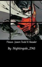 Flaws: Jason Todd X Reader by Nightingale_2743