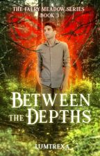 Between The Depths(The Faery Meadow Book 3) by lumtrexa