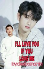 I'LL LOVE YOU IF YOU LOVE ME (IKON/GOT7) by deebamanja