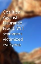 Coalition Against Insurance Fraud: 911 scammers victimized everyone by jericsimmons