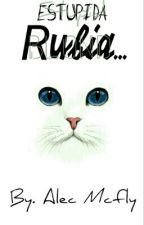 Estupida rubia!? [En Edicion] by AlecMcfly