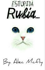 Estupida rubia!? CDM~.      by AlixEst