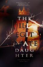 The Illegitimate Daughter  by Beneaththesea001
