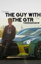 The Guy With The GTR//Tanner Fox Fanfiction  by tigersharkmeow