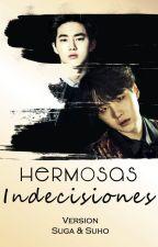 Hermosas Indecisiones(Suga&Suho)#LaDoritoSuaj by DoritoConSuaj