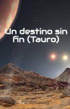 Un destino sin fin (Tauro) by PardoKawaii