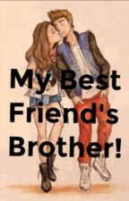 My Best Friend's Brother  by Maddy_Monkeylove1