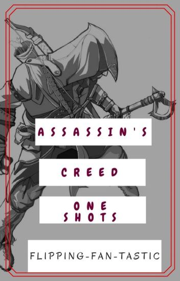 Assassin's Creed One Shots [SLOW UPDATES]