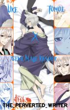 Uke Tomoe X Seme Male Reader  by The_Perverted_Writer