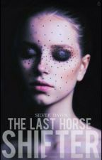 The Last Horse Shifter | Rewritten version by -Silver_Dawn-