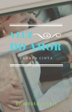 A Luz Do Amor by Aurora_velvet