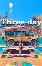 A Three-day Trip by misscleasia