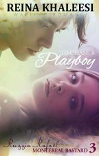 Montereal Bastards 3: To Chase A Playboy (COMPLETED) #WATTYS2017 by reina_khaleesi