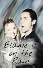 Blame It On The Rain by xoxofunpoison