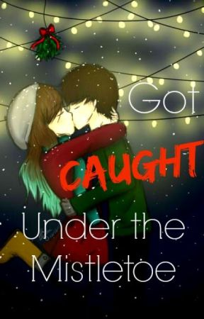 Got Caught Under The Mistletoe by unknownB_23