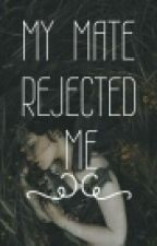 My Mate Rejected Me//UNPUBLISH UNTUK REVISI by NurAiniNadia