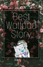 BEST WATTPAD STORY! by JulliannaLoidMendoza
