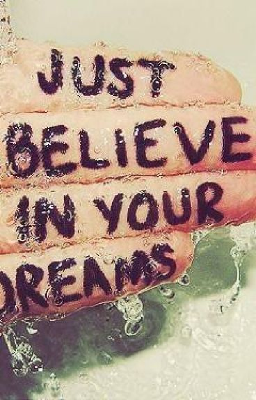 Just Believe.. In Your Dreams