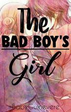 THE BAD BOY'S GIRL (COMPLETED) *Editing* #Wattys2017 by BabyGuinevere