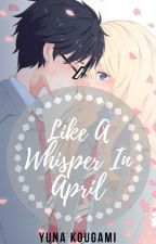 Like A Whisper In April by YunaKougami