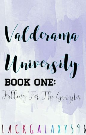 Valderama University : Falling For The Gangster (BOOK ONE) by BlackGalaxy596