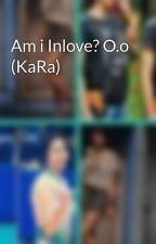 Am i Inlove? O.o (KaRa) by JzDLMika
