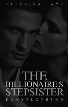 The Billionaire's Stepsister  [18+] ✓   by caterinafaye