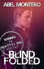 BLINDFOLDED - WINNTER The Wattys 2016 Italy by ABELMONTEROauthor