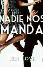 Nadie Nos Manda by kuin_love