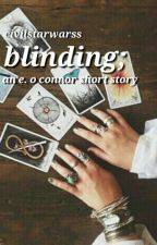 blinding; an e. o'connor short story by civilstarwarss