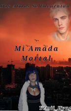 Mi Amada Mortal by Yeniis_Hyuga