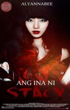 Ang Ina Ni Stacy by AlyannaBee