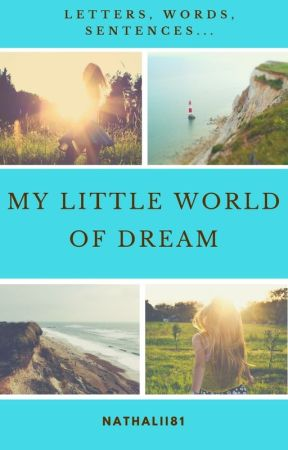 Letters, Words, Sentences...My little world of dream... by Nathalii81
