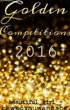 Golden Competitions 2016 *CLOSE* by bewhoyouwannabe_