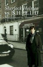 Sherlock Holmes Vs. S.H.I.E.L.D (Temporarily On Hold) by ThrestalTamer