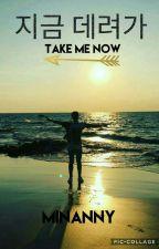 Take Me Now by MinAnny