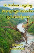Si Joshua Lagalag at ang mga Sabadan ng Lamudyong  (Book V) by KuyaBoyet13