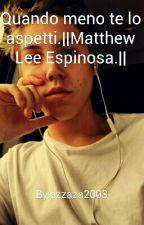 Quando meno te lo aspetti.  Matthew Espinosa Lee   by azzaza2003