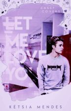 Let Me Love You   Fanfic Justin Bieber by KitKety