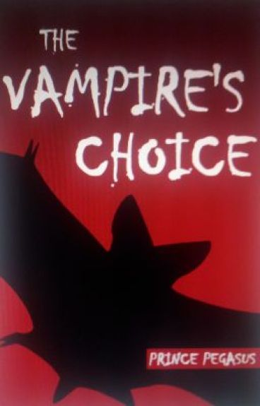 The Vampire's Choice by PrincePegasus