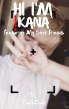 Hi I'm Kana..  by PlushChild