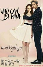 Who can be mine(complete) by Nisatul_02